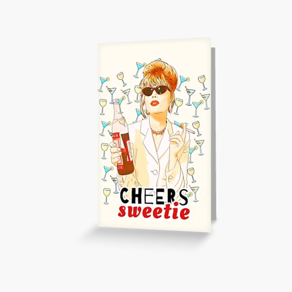Cheers sweetie Patsy Stone absolutely fabulous  Greeting Card