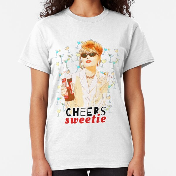 Cheers sweetie Patsy Stone absolutely fabulous  Classic T-Shirt
