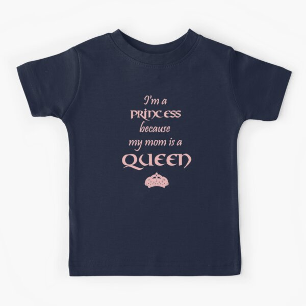 I'm a PRINCESS because my mom is a QUEEN pink Kids T-Shirt