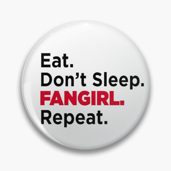 Eat. Don't Sleep. Fangirl. Repeat! Pin