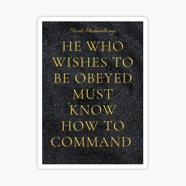 """Niccolo Machiavelli: """"He who wishes to be obeyed must know how to command"""" Sticker"""