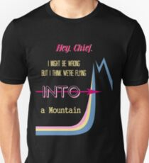 I think we're flying into a mountain T-Shirt
