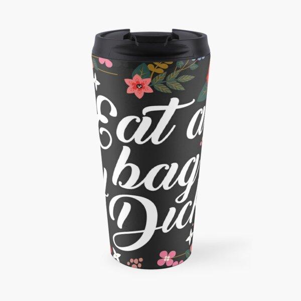 Eat A Bag Of Dicks, Quote Travel Mug