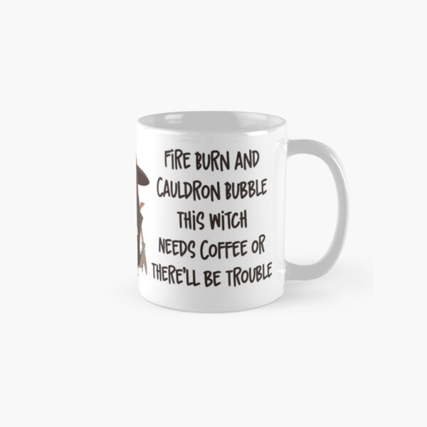 This Witch Needs Coffee or There'll Be Trouble Classic Mug