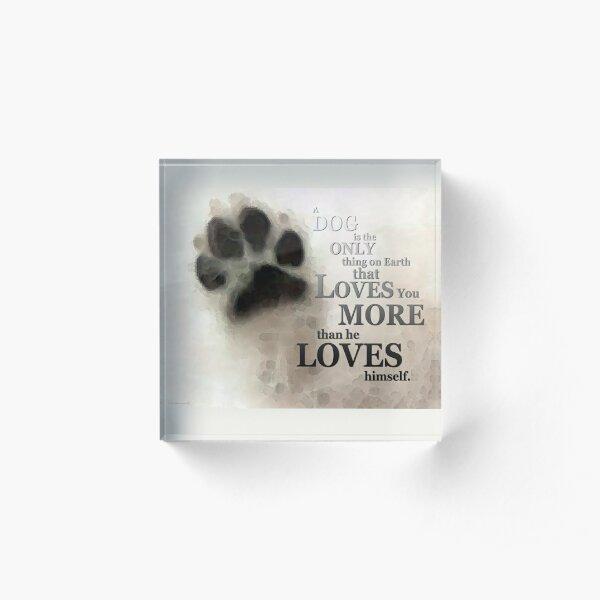 True Love - Dog Art - By Sharon Cummings Words by Billings Acrylic Block