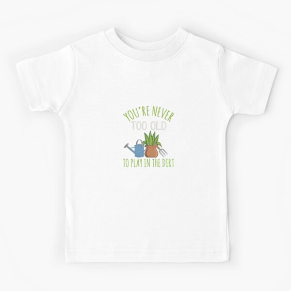 Kids T-Shirt Gardening Design I Like to Play in The Dirt