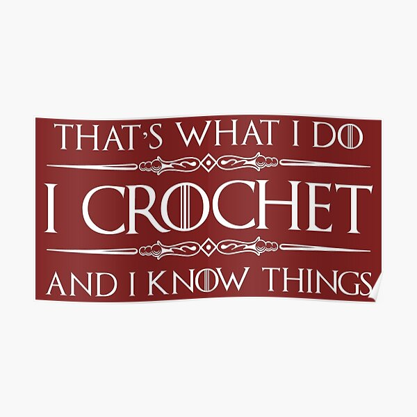 Crochet Gifts for Crocheters - I Crochet & I Know Things Funny Gift Ideas for the Crocheter Poster