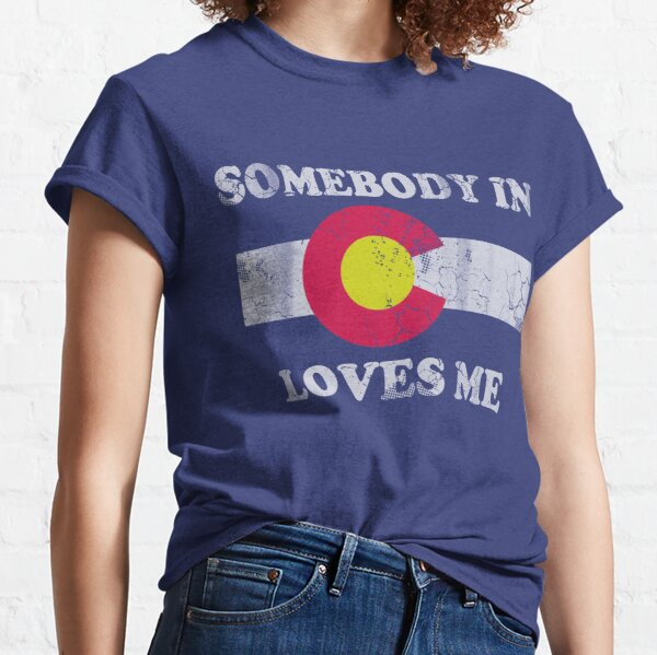 Somebody In Colorado Loves Me Classic T-Shirt