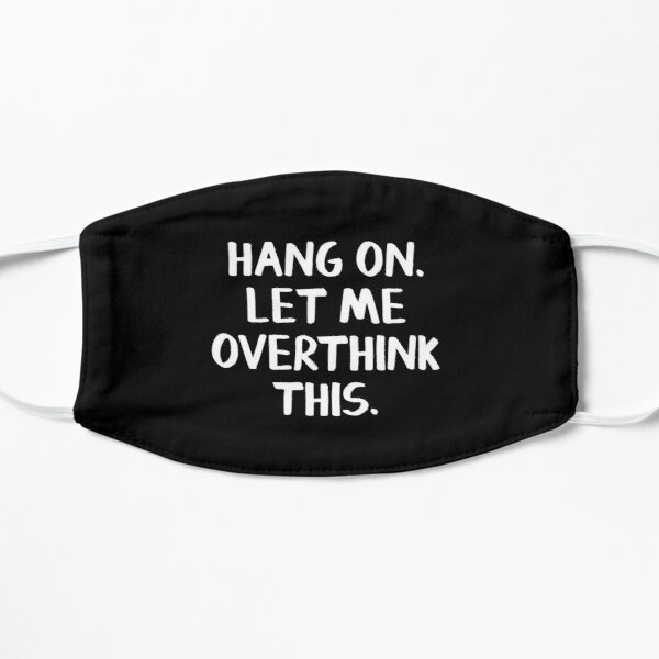 Hang on Let me overthink this Mask