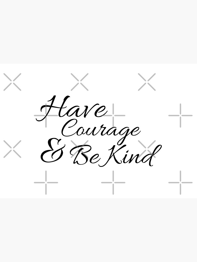 Have Courage and Be Kind by tribbledesign