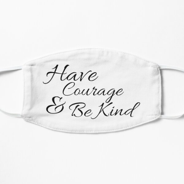 Have Courage and Be Kind Mask