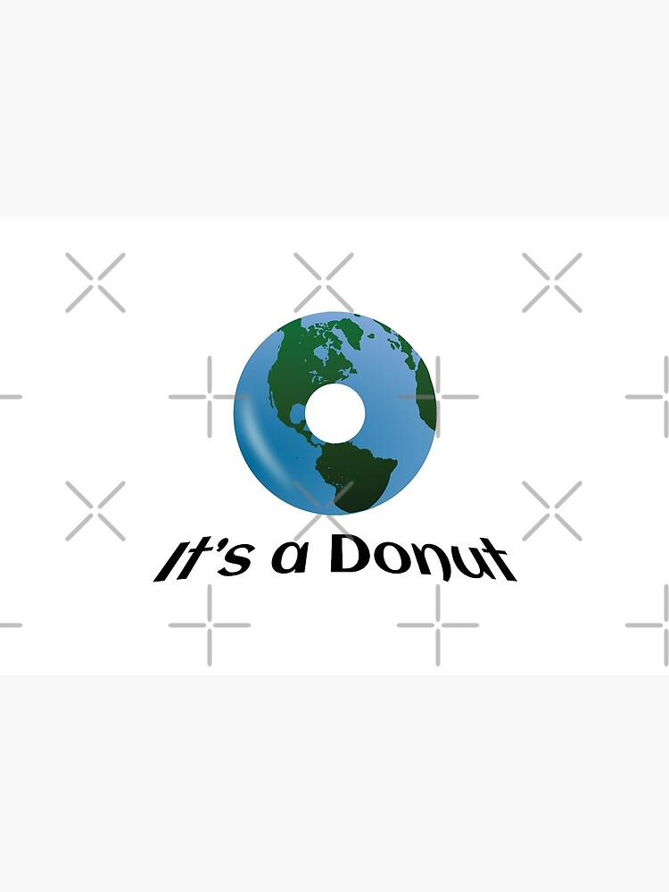 Earth is not Flat - it's a Donut! by tribbledesign