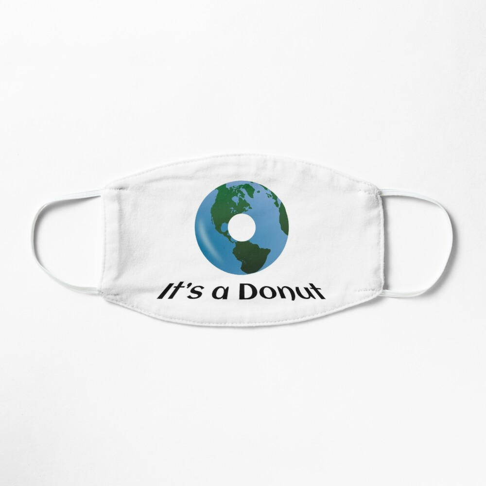 Earth is not Flat - it's a Donut! Mask