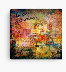 All Our Yesterdays Canvas Print