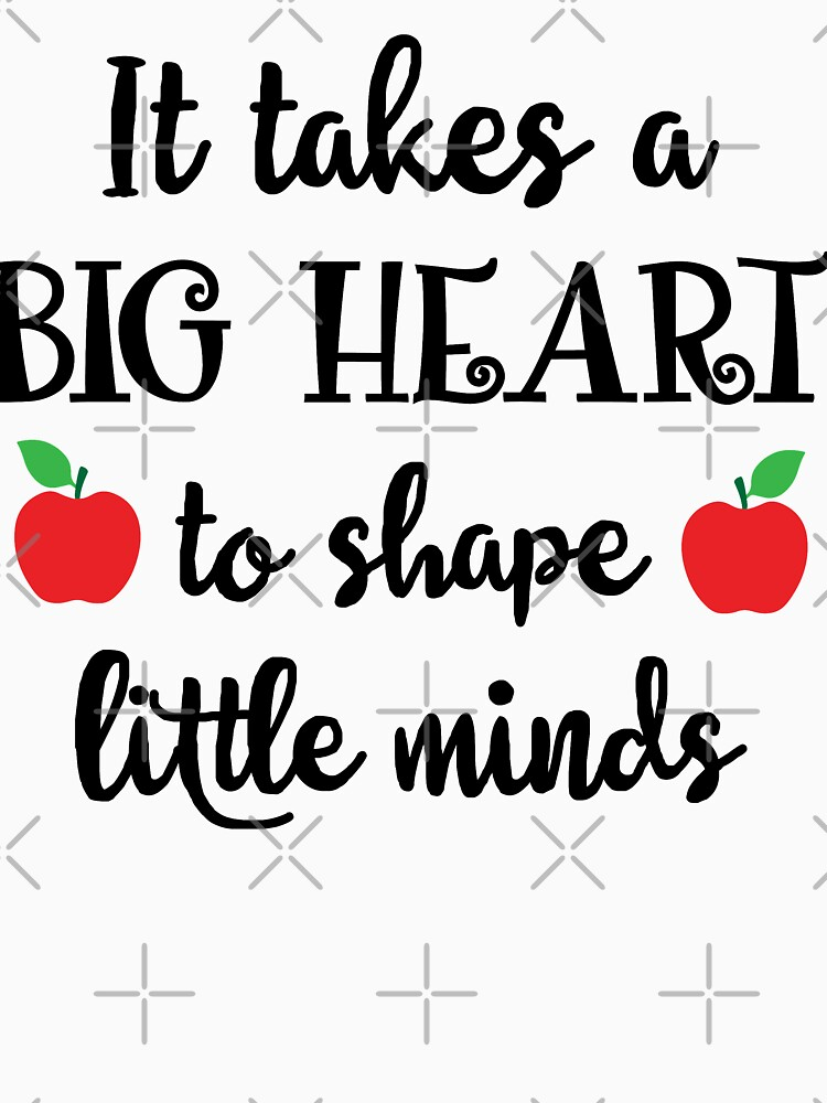 It Takes A Big Heart To Shape Little Minds by wantneedlove