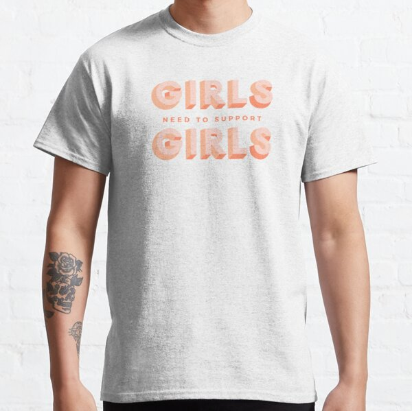 Girls need to support girls Classic T-Shirt