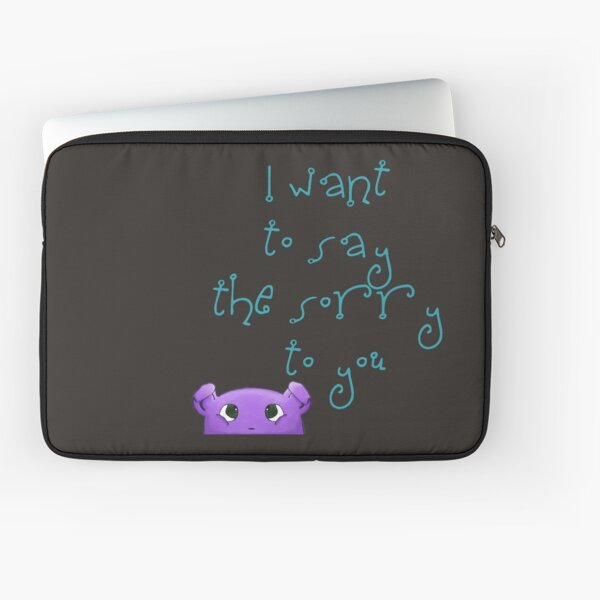 I want to say the sorry to you... Laptop Sleeve