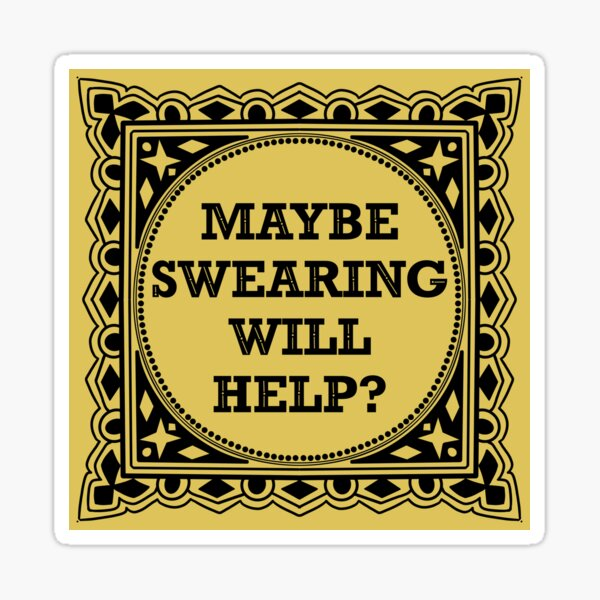 Maybe Swearing Will Help quote illustration Sticker