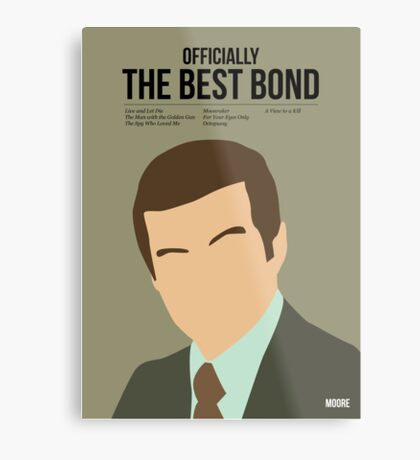 Officially the best bond - Moore! Metal Print