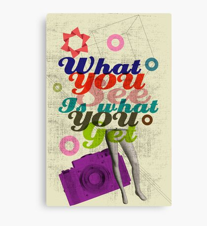 What You See Is What You Get Canvas Print