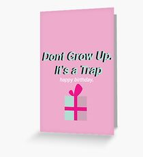 """""""Don't Grow up it's a Trap!"""" Greeting Card"""