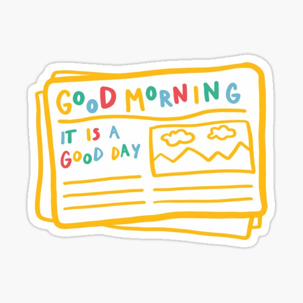 good morning it is a good day newspaper Sticker