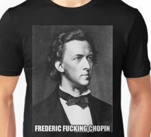 Frederic Fucking Chopin Unisex T-Shirt