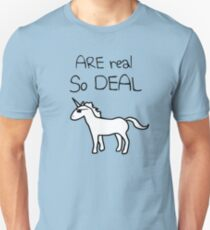 Unicorns Are Real, So Deal T-Shirt