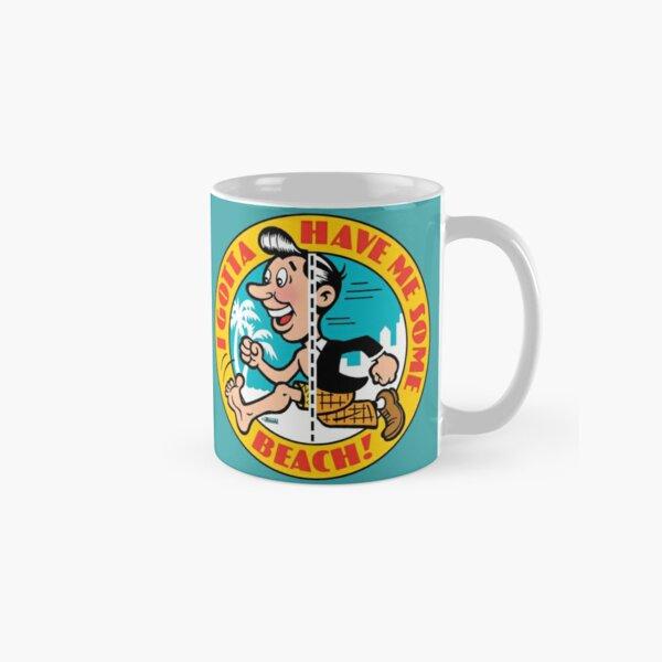 I Gotta Have Me Some Beach! Classic Mug