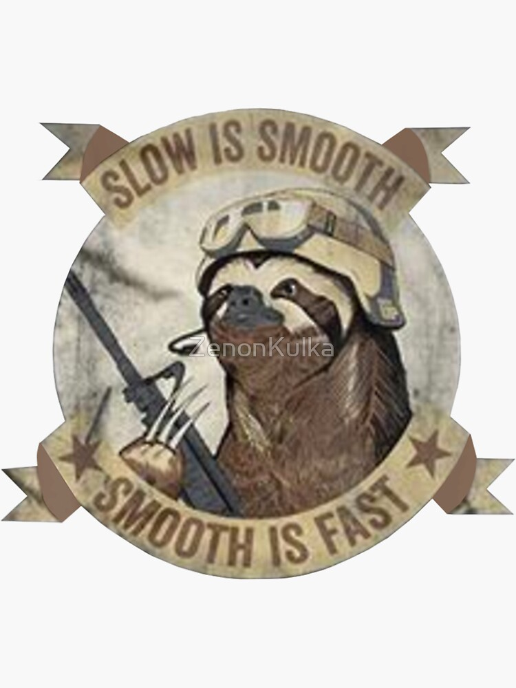 Slow Is Smooth Smooth Is Fast Sloth Guns by ZenonKulka