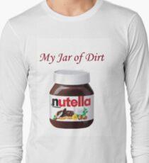 My Jar of Dirt/Nutella Long Sleeve T-Shirt