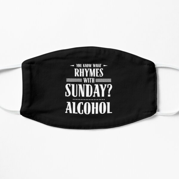 You Know What Rhymes with Sunday? Alcohol Mask