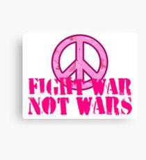Fight War, Not Wars Canvas Print