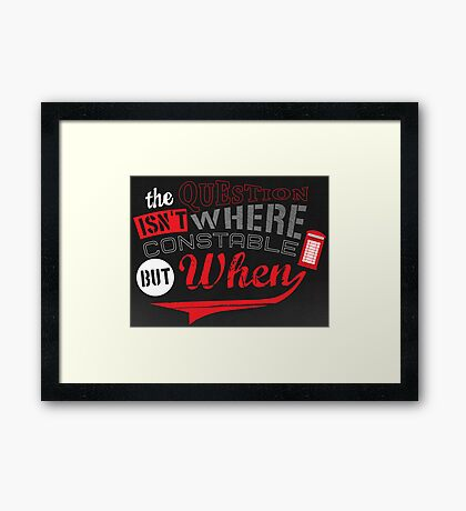 The question isn't where, but when ! Framed Print