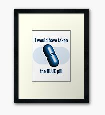 I would have taken the Blue pill Framed Print