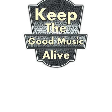 Vintage Keep The Good Music Alive by mamza