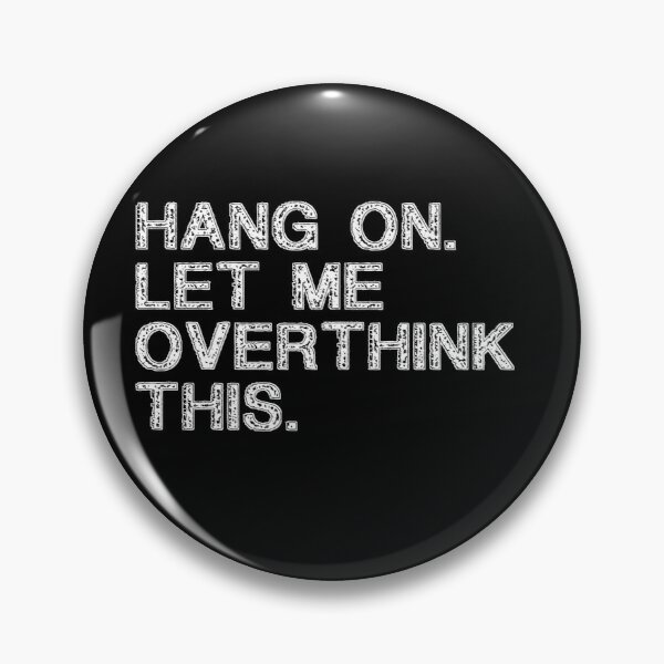 Hang on Let me Overthink This Funny Saying Gift Retro T-Shirt Retro Stickers Retro Posters Pin
