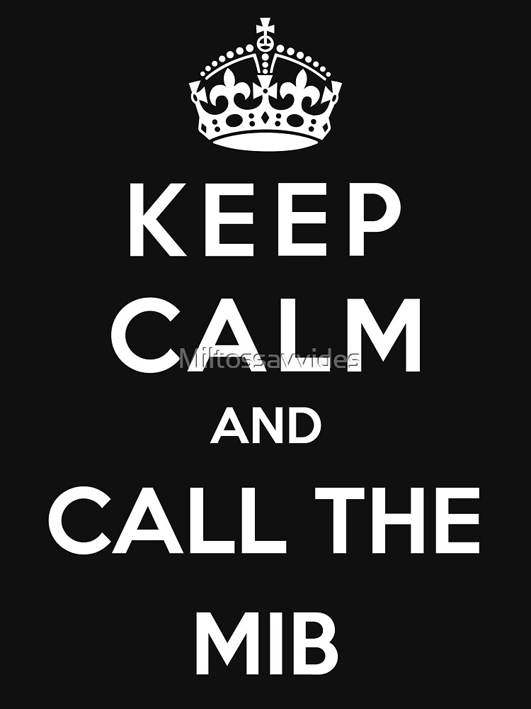 Keep Calm And Call The Men In Black by Miltossavvides