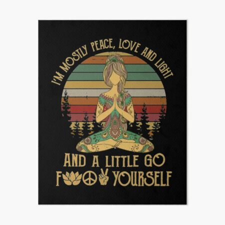 I'm Mostly Peace Love And Light And A Little Go Yoga Art Board Print