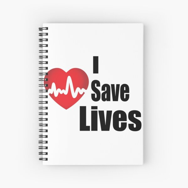 I Save Lives - For the Heroes Spiral Notebook