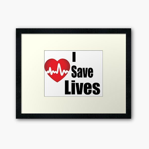 I Save Lives - For the Heroes Framed Art Print