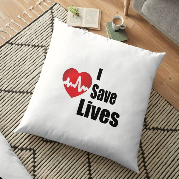 I Save Lives - For the Heroes Floor Pillow