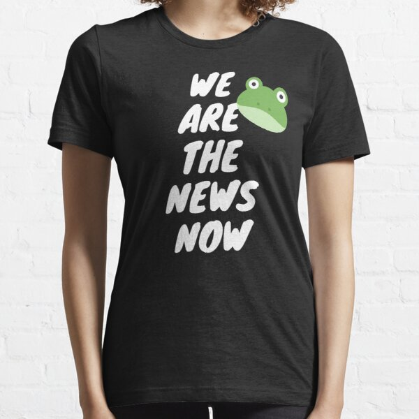 WE ARE THE NEWS NOW Essential T-Shirt