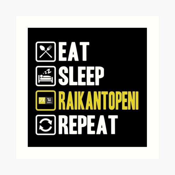 Eat Sleep Raikantopeni Repeat Lámina artística