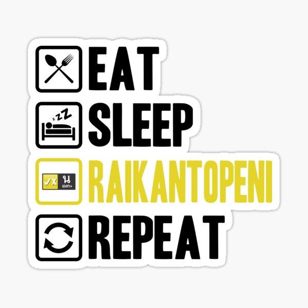Eat Sleep Raikantopeni Repeat 2 Pegatina