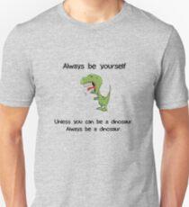 Always Be Yourself - Dinosaur Unisex T-Shirt