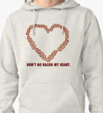 Don't Go BACON my heart. Pullover Hoodie
