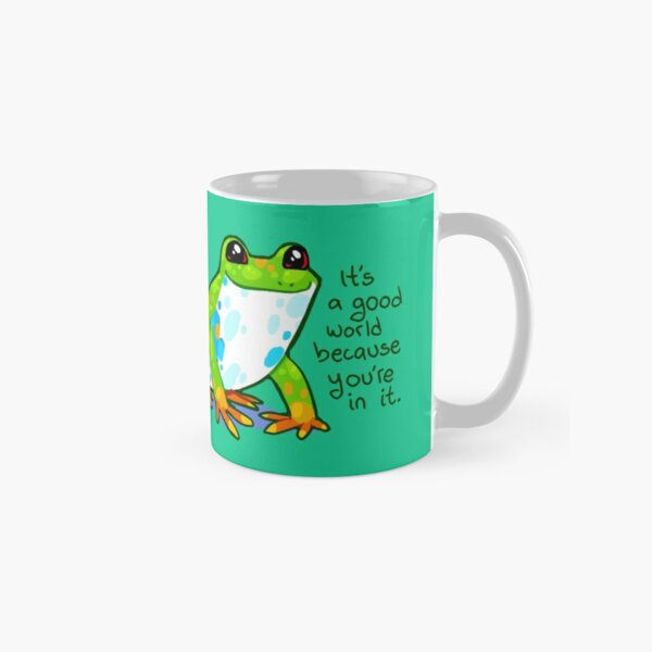 """""""It's a good world because you're in it"""" Frog Classic Mug"""