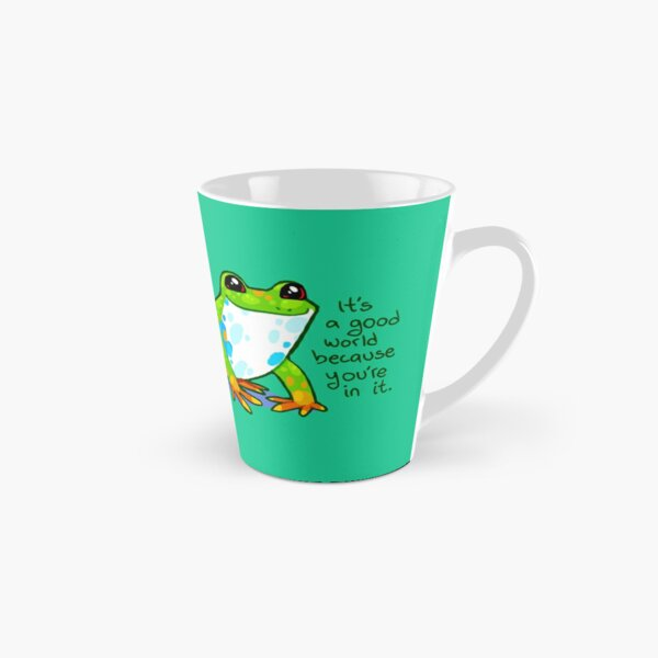 """It's a good world because you're in it"" Frog Tall Mug"
