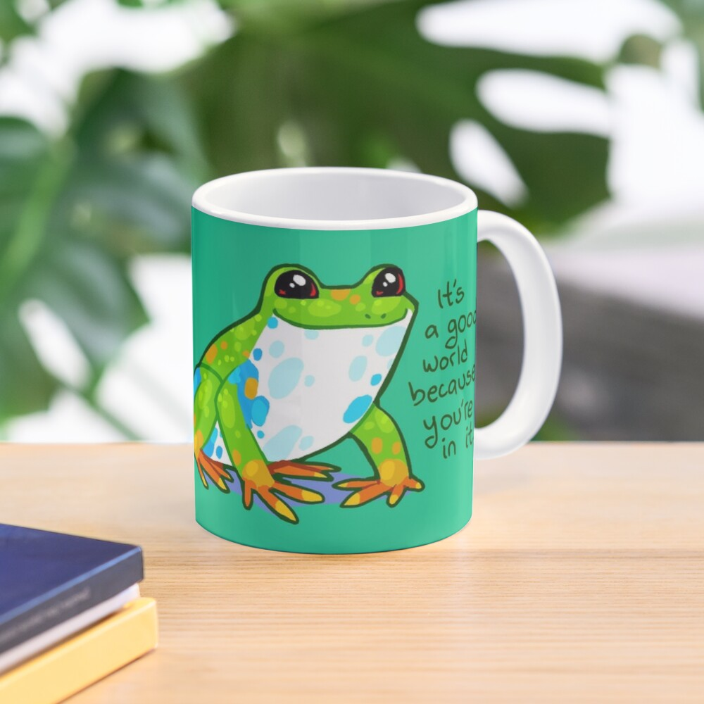 """""""It's a good world because you're in it"""" Frog Mug"""